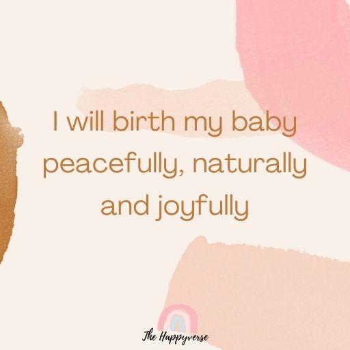 I will birth my baby peacefully, naturally and joyfully