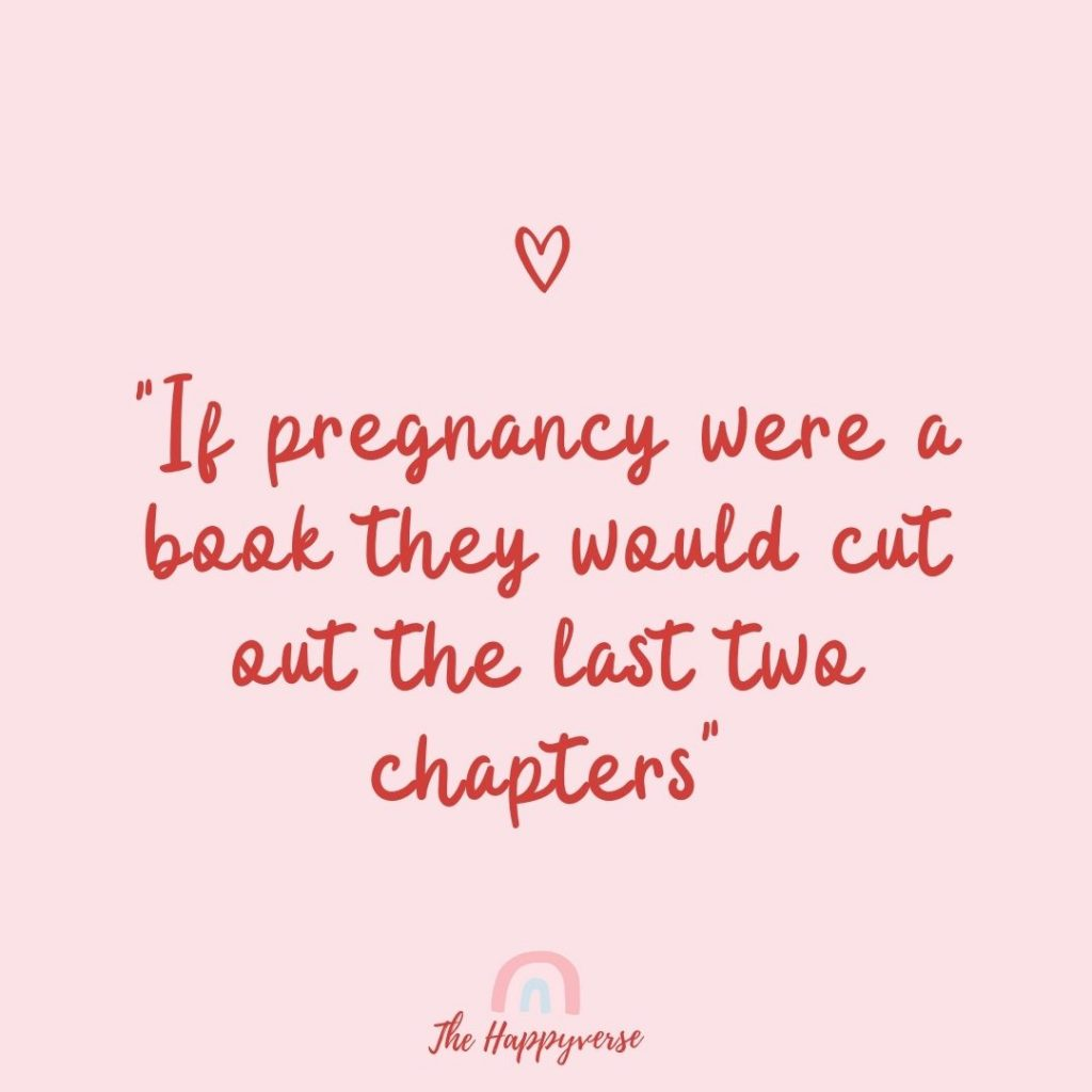 If pregnancy were a book they would cut out the last two chapters