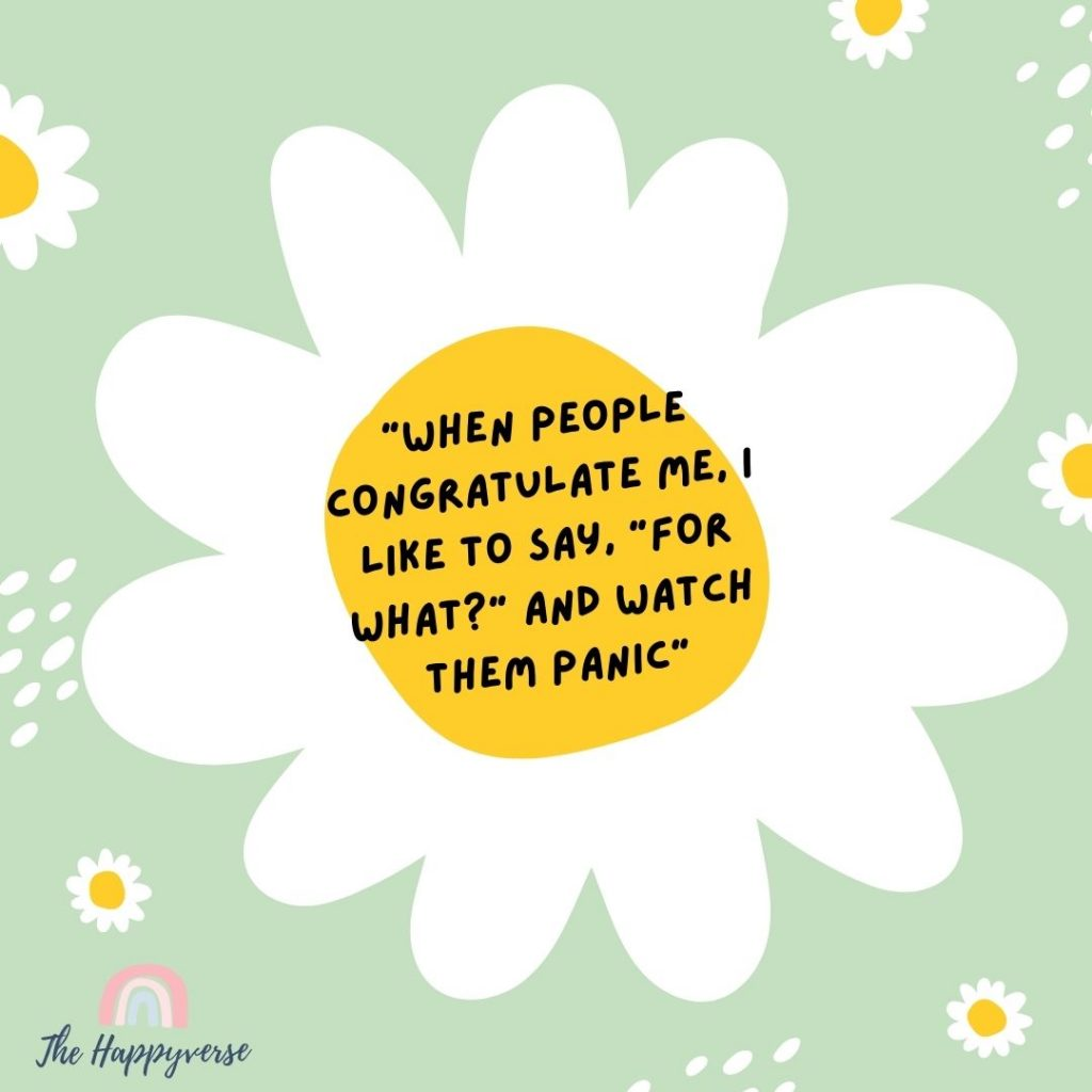 """When people congratulate me, I like to say, """"For what?"""" and watch them panic"""